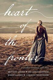 Heart of the Frontier by Brittany Larsen, Jen Geigle Johnson, Jenny Hansen, Carolyn Twede Frank