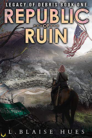Legacy of Debris: Republic of Ruin by L. Blaise Hues
