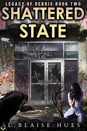 Legacy of Debris: Shattered State by L. Blaise Hues