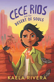 Cece Rios and the Desert of Souls by Kaela Rivera