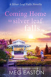 Coming Home to Silver Leaf Falls by Meg Easton