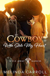 The Cowboy Who Stole My Heart by Melinda Carroll