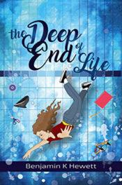 The Deep End Of Life by Benjamin K Hewett