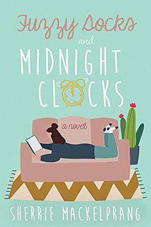Fuzzy Socks and Midnight Clocks by Sherrie Mackelprang