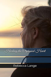 Healing the Orphaned Heart by Rebecca Lange