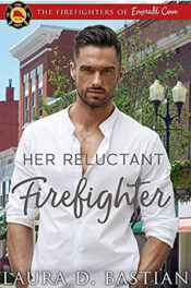 Her Reluctant Firefighter by Laura D. Bastian