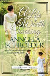 A Life Worth Choosing by Anngela Schroeder