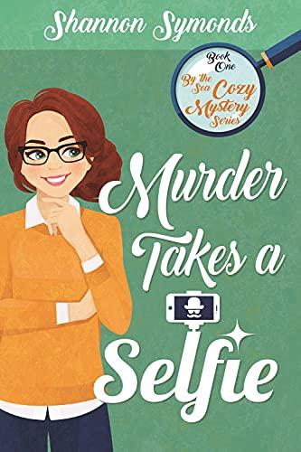 Murder Takes a Selfie by Shannon Symonds