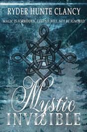 Mystic Invisible by Ryder Hunte Clancy
