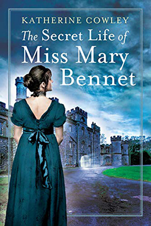 The Secret Life of Miss Mary Bennet by Katherine Cowley