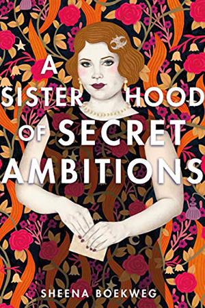 A Sisterhood of Secret Ambitions by Sheena Boekweg