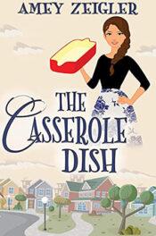 The Casserole Dish by Amey Zeigler