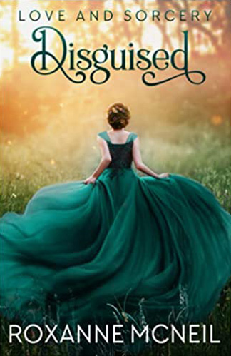 Love and Sorcery: Disguised by Roxanne McNeil