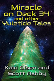 Miracle on Deck 34 and other Yuletide Tales by Kaki Olsen and Scott Ashby