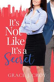 It's Not Like It's a Secret by Grace J. Croy
