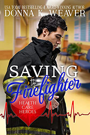 Saving the Firefighter by Donna K. Weaver