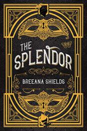The Splendor by Breanna Shields