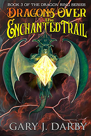 Dragons Over the Enchanted Trail by Gary J. Darby