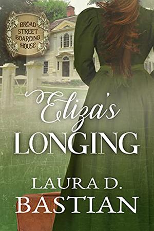 Eliza's Longing by Laura D. Bastian