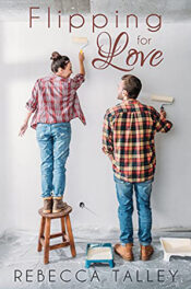 Flipping for Love by Rebecca Talley