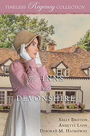 Timeless Regency: The Inns of Devonshire by Sally Britton, Annette Lyon, Deborah M. Hathaway