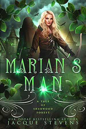 Marian's Man: A Tale of Sherwood Forest by Jacque Stevens