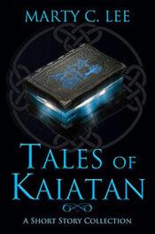 Tales of Kaiatan by Marty C. Lee